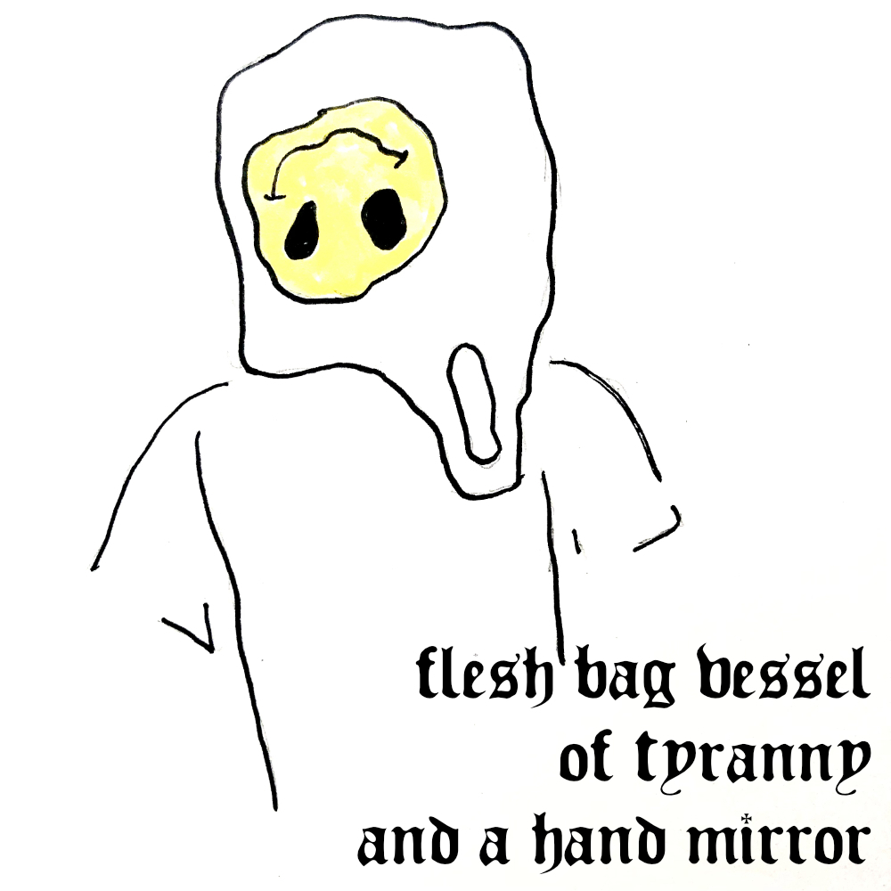 flesh bag vessel of tyranny and a hand mirror