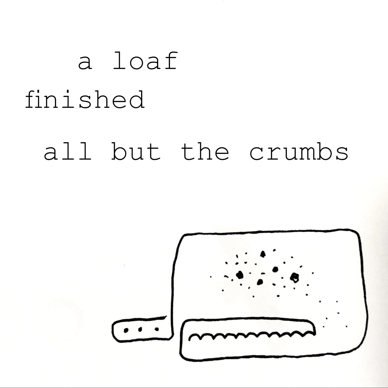 a loaf finished all but the crumbs