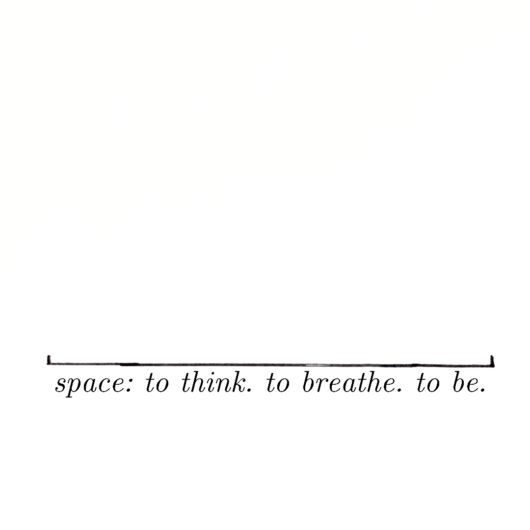 space: to think. to breathe. to be.