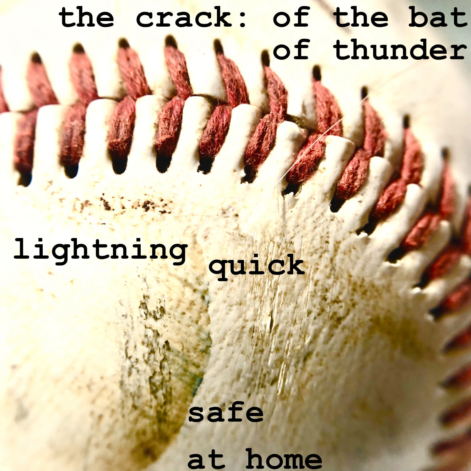 the crack: of the bat of thunder lightning quick safe at home